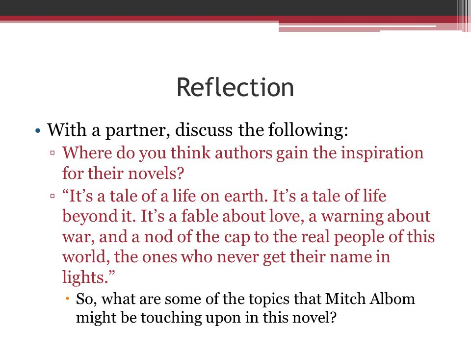 "Reflection With a partner, discuss the following: ▫Where do you think authors gain the inspiration for their novels? ▫""It's a tale of a life on earth."