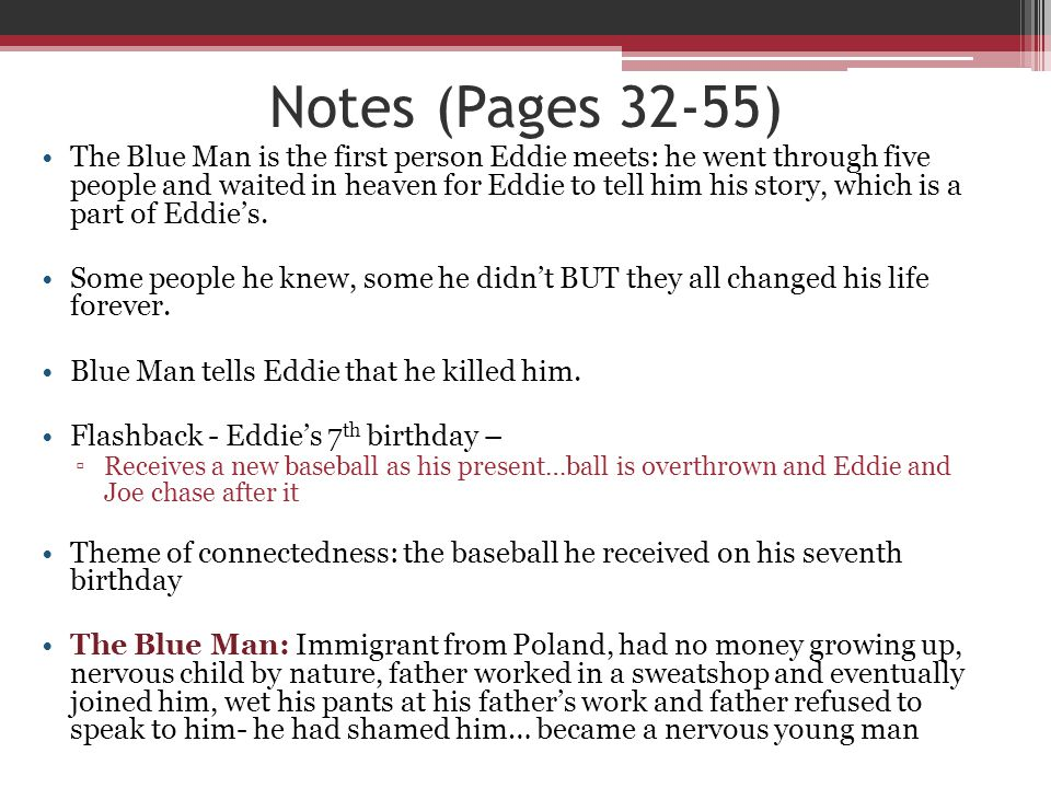 Notes (Pages 32-55) The Blue Man is the first person Eddie meets: he went through five people and waited in heaven for Eddie to tell him his story, wh