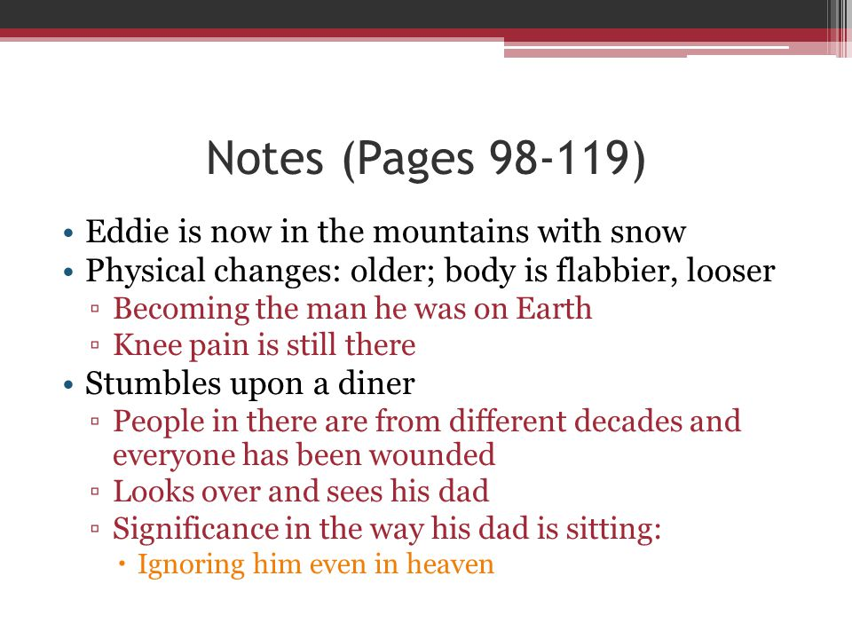 Notes (Pages 98-119) Eddie is now in the mountains with snow Physical changes: older; body is flabbier, looser ▫Becoming the man he was on Earth ▫Knee