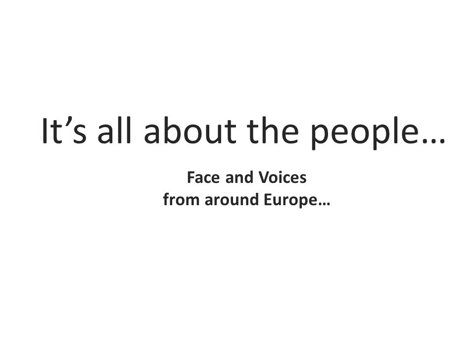It's all about the people… Face and Voices from around Europe…