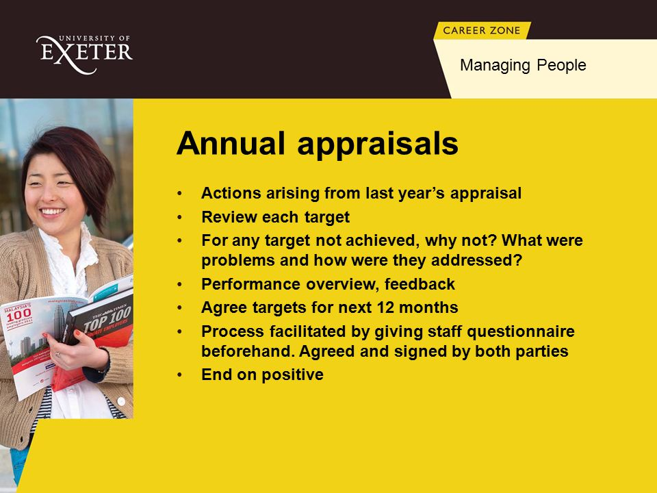 Annual appraisals Actions arising from last year's appraisal Review each target For any target not achieved, why not.