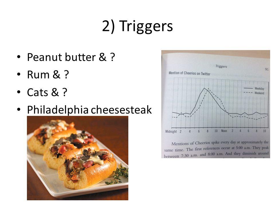 2) Triggers Peanut butter & Rum & Cats & Philadelphia cheesesteak