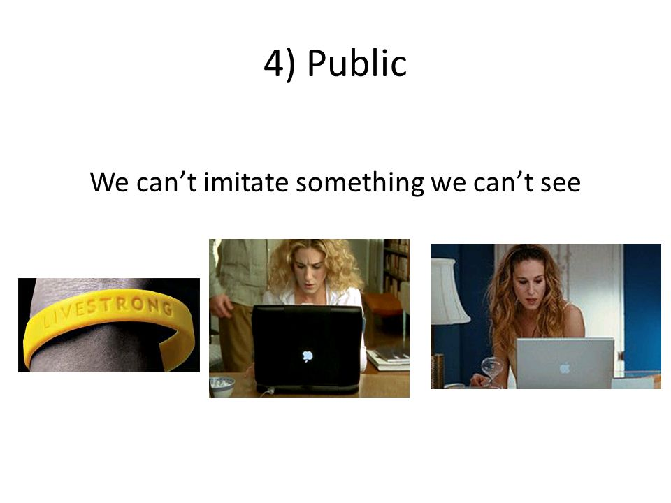 4) Public We can't imitate something we can't see