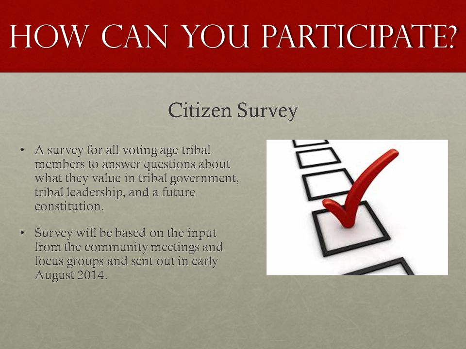 Citizen Survey A survey for all voting age tribal members to answer questions about what they value in tribal government, tribal leadership, and a future constitution.A survey for all voting age tribal members to answer questions about what they value in tribal government, tribal leadership, and a future constitution.
