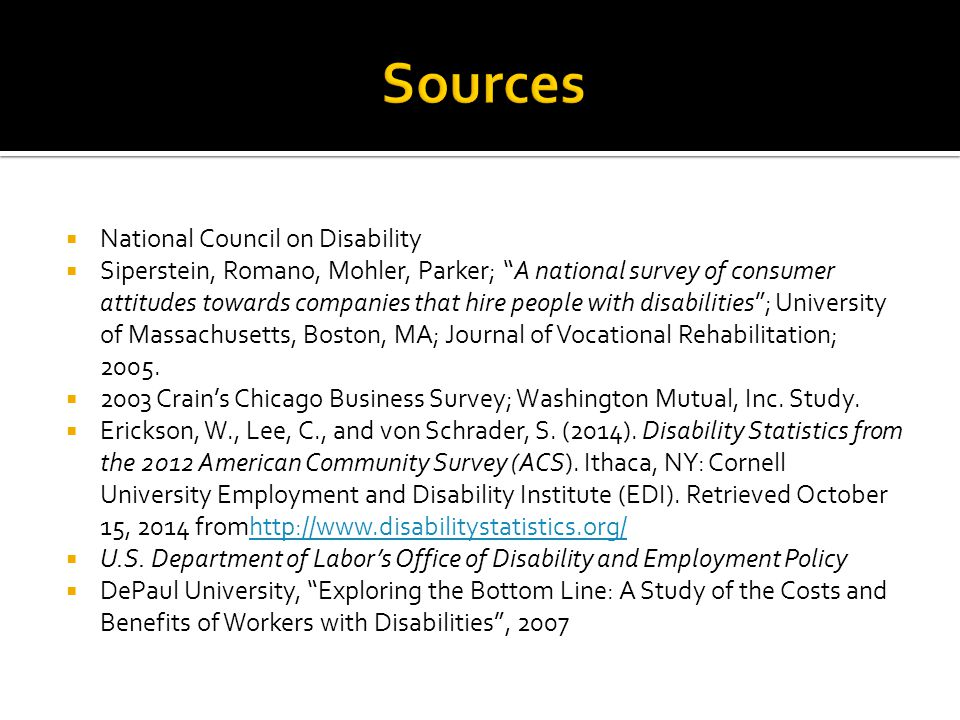  National Council on Disability  Siperstein, Romano, Mohler, Parker; A national survey of consumer attitudes towards companies that hire people with disabilities ; University of Massachusetts, Boston, MA; Journal of Vocational Rehabilitation; 2005.