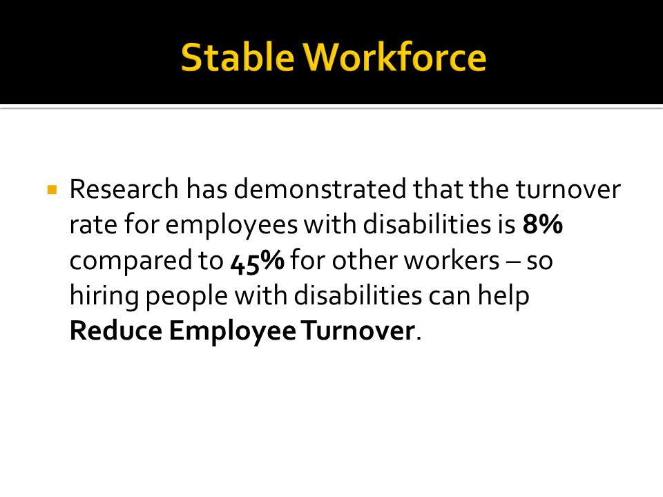  Research shows that:  Employees with disabilities have nearly identical job performance ratings as employees without disabilities.