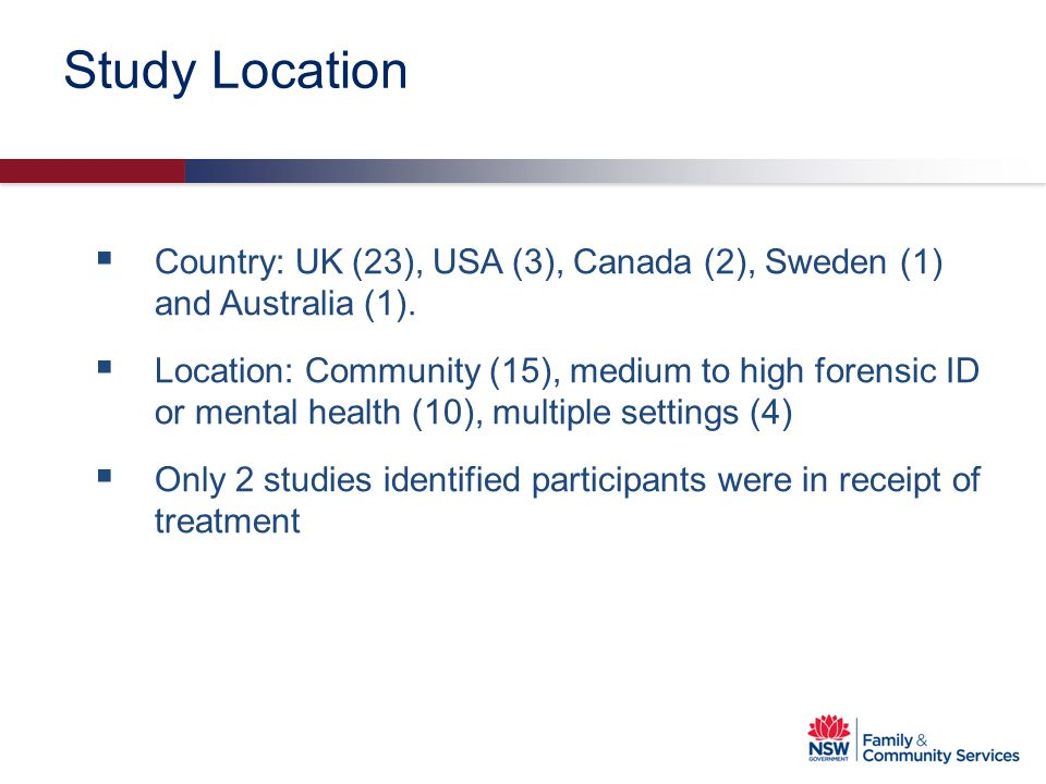 Study Location  Country: UK (23), USA (3), Canada (2), Sweden (1) and Australia (1).  Location: Community (15), medium to high forensic ID or mental