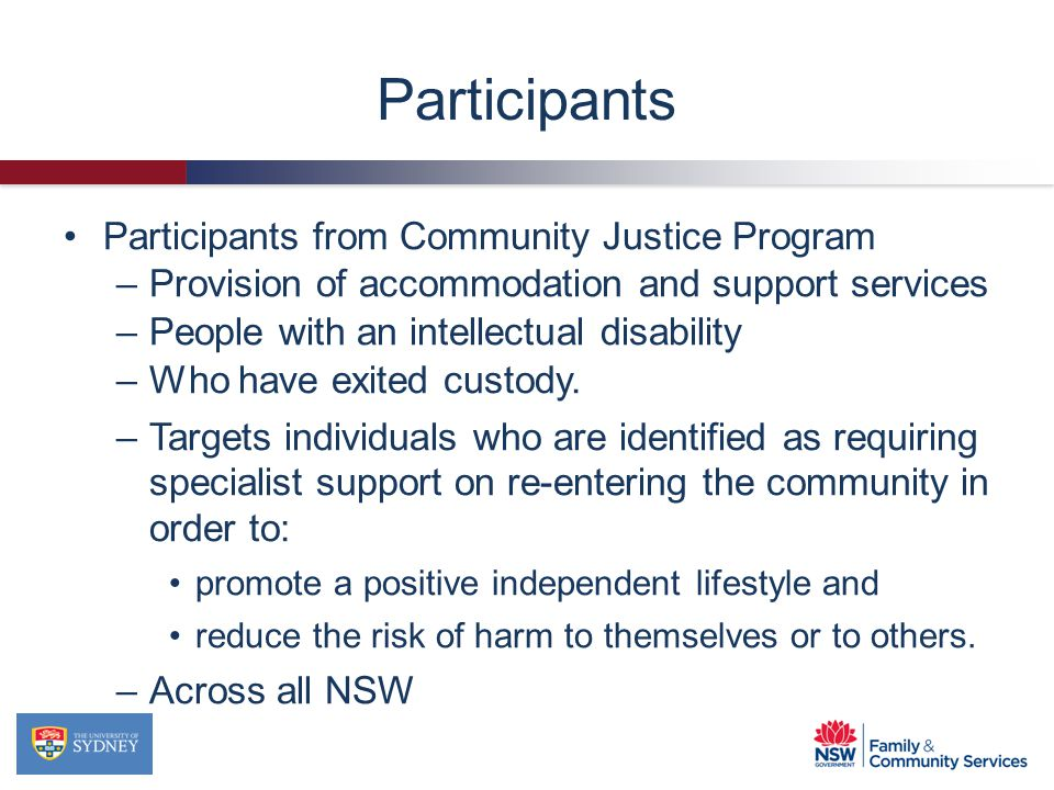 Participants from Community Justice Program –Provision of accommodation and support services –People with an intellectual disability –Who have exited