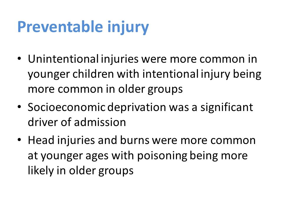 Preventable injury Unintentional injuries were more common in younger children with intentional injury being more common in older groups Socioeconomic deprivation was a significant driver of admission Head injuries and burns were more common at younger ages with poisoning being more likely in older groups