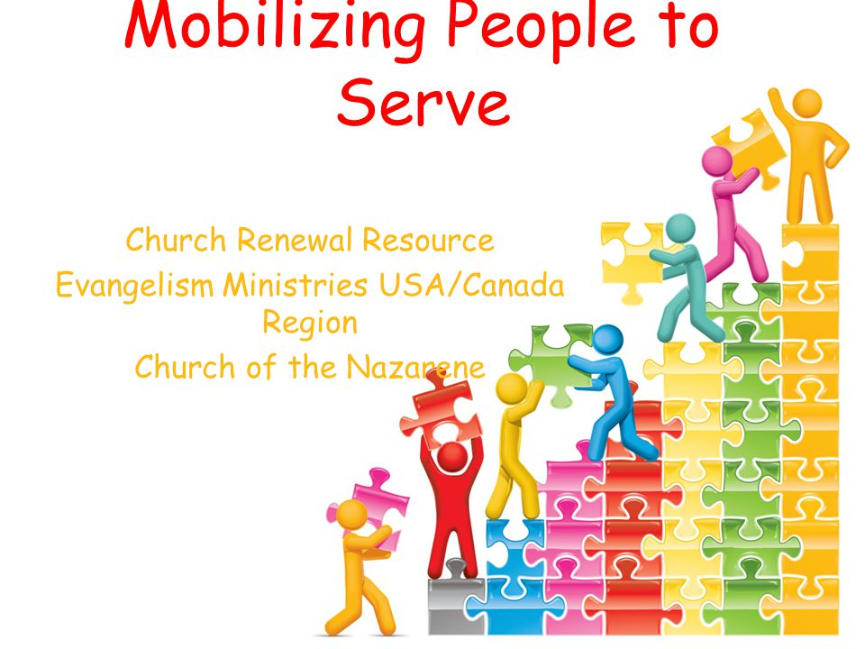 Mobilizing People to Serve Church Renewal Resource Evangelism Ministries USA/Canada Region Church of the Nazarene