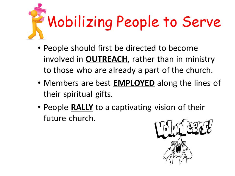 Mobilizing People to Serve People should first be directed to become involved in OUTREACH, rather than in ministry to those who are already a part of the church.