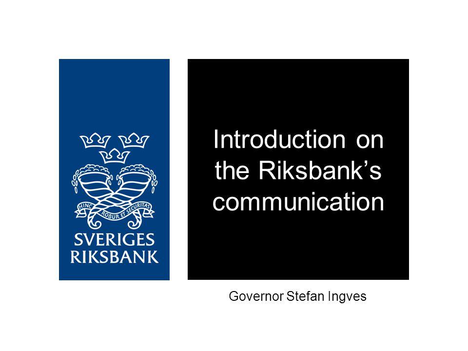 Introduction on the Riksbank's communication Governor Stefan Ingves