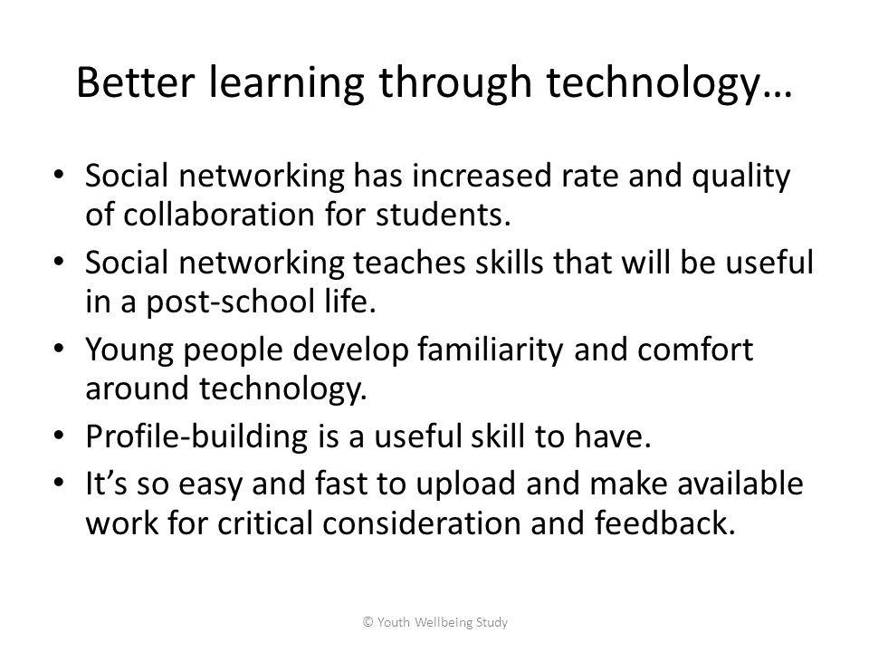 Better learning through technology… Social networking has increased rate and quality of collaboration for students.