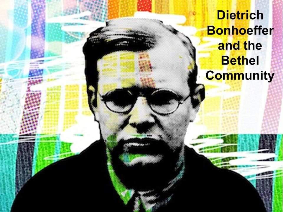 Dietrich Bonhoeffer and the Bethel Community