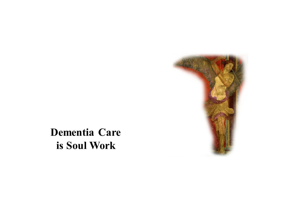 Dementia Care is Soul Work
