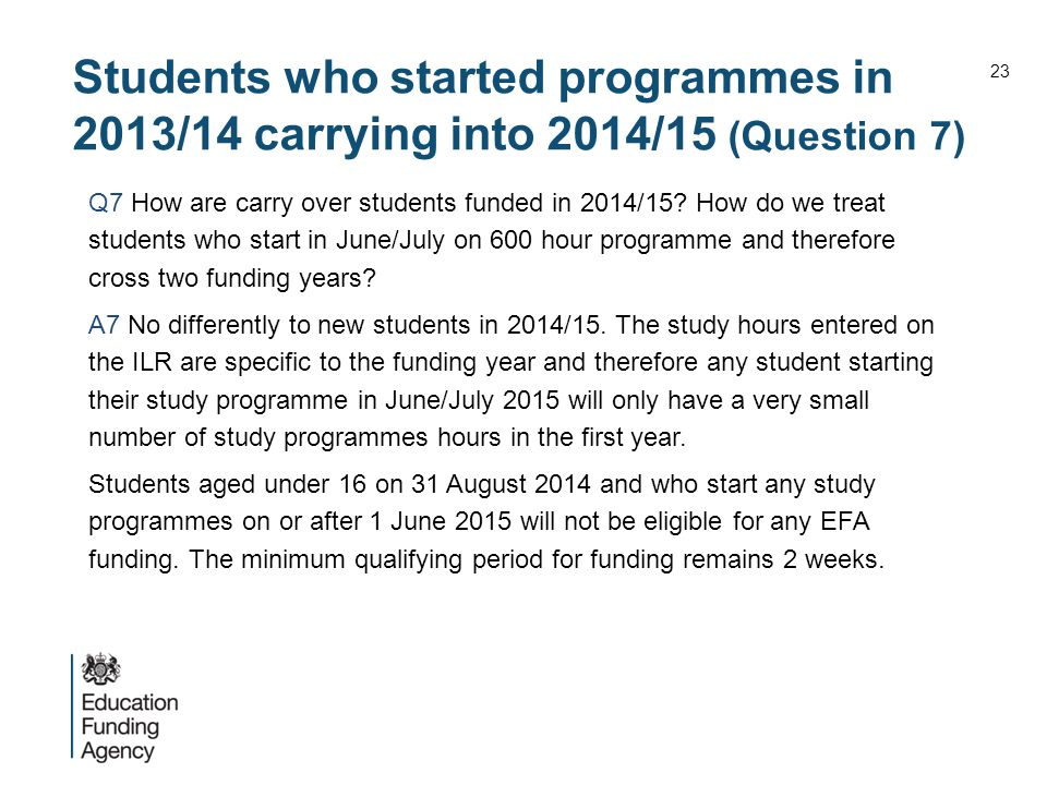Students who started programmes in 2013/14 carrying into 2014/15 (Question 7) Q7 How are carry over students funded in 2014/15? How do we treat studen