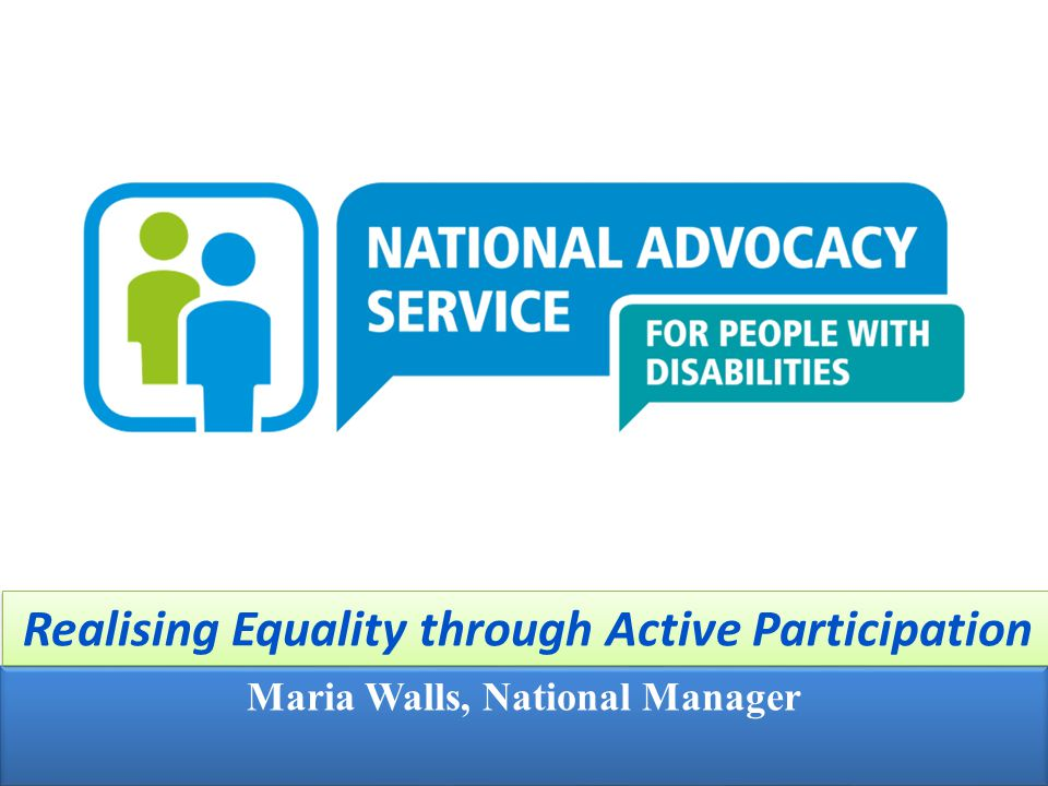 1 Maria Walls, National Manager Realising Equality through Active Participation