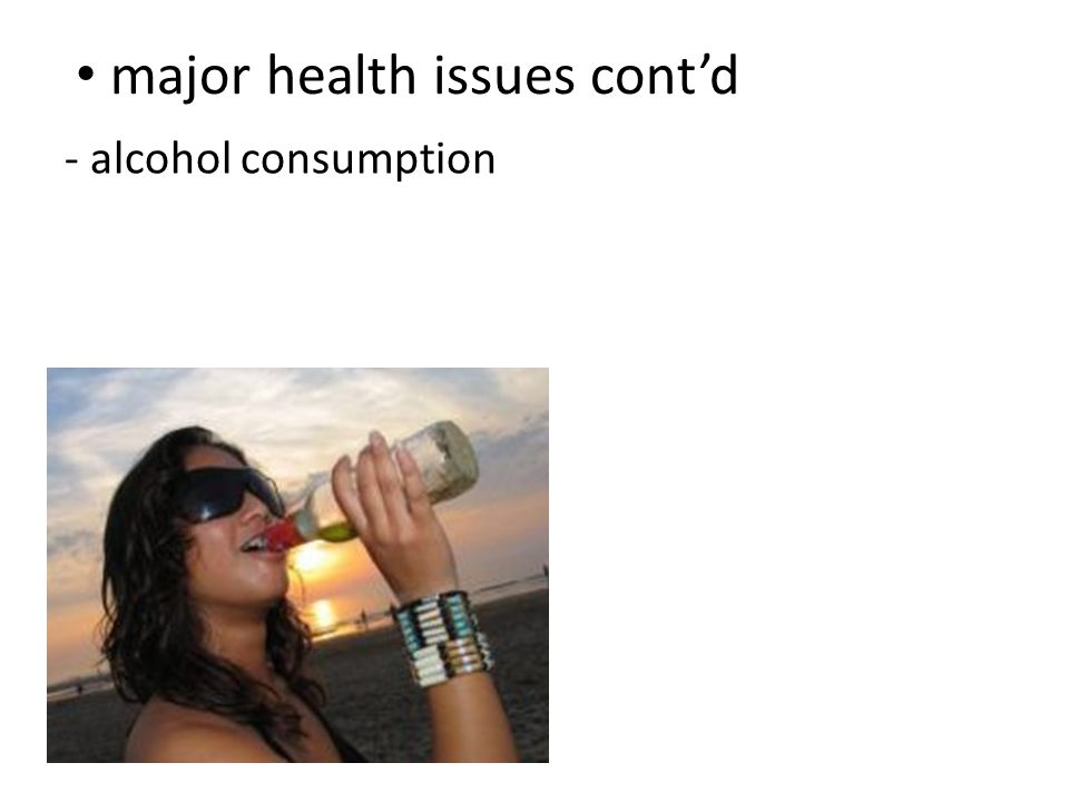 major health issues cont'd - alcohol consumption