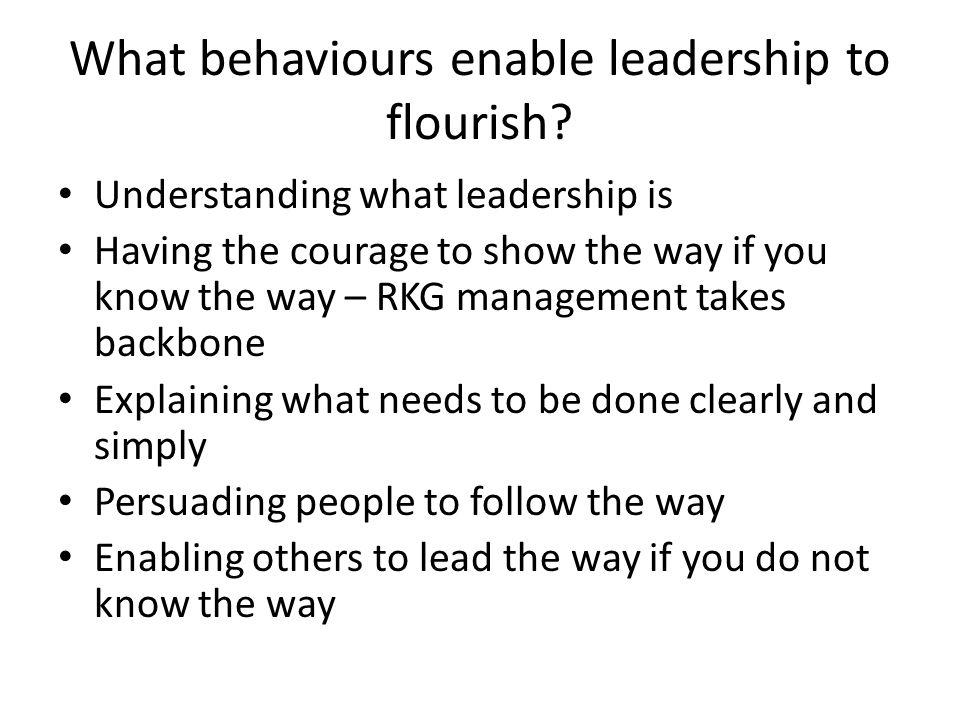 What behaviours enable leadership to flourish.