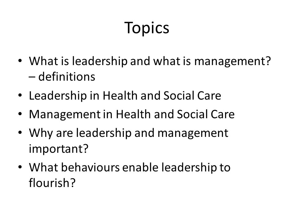 Topics What is leadership and what is management.