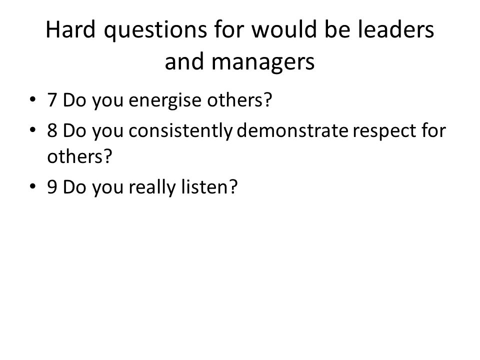 Hard questions for would be leaders and managers 7 Do you energise others.