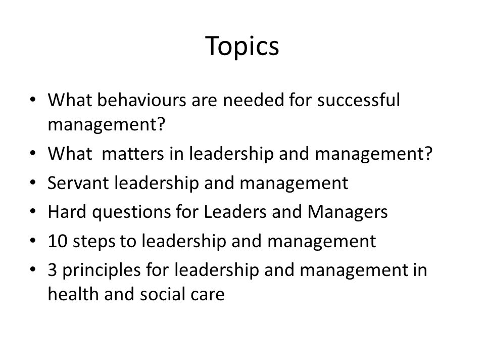 Topics What behaviours are needed for successful management.