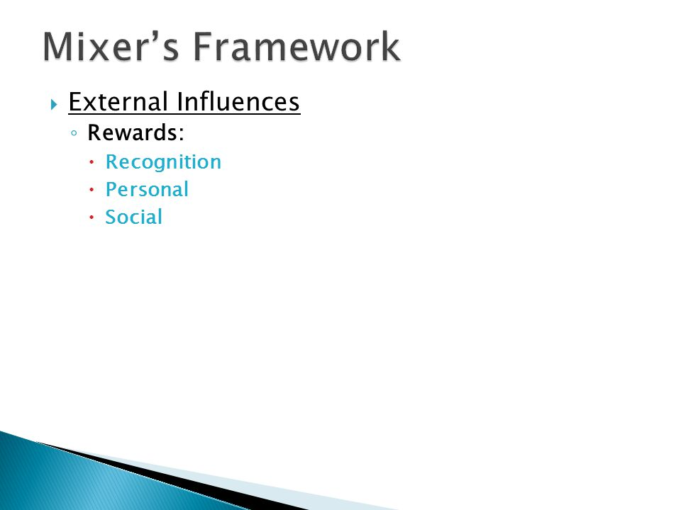  External Influences ◦ Rewards:  Recognition  Personal  Social