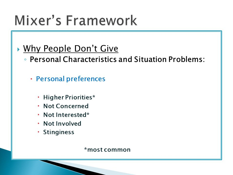  Why People Don't Give ◦ Personal Characteristics and Situation Problems:  Personal preferences  Higher Priorities*  Not Concerned  Not Interested*  Not Involved  Stinginess *most common