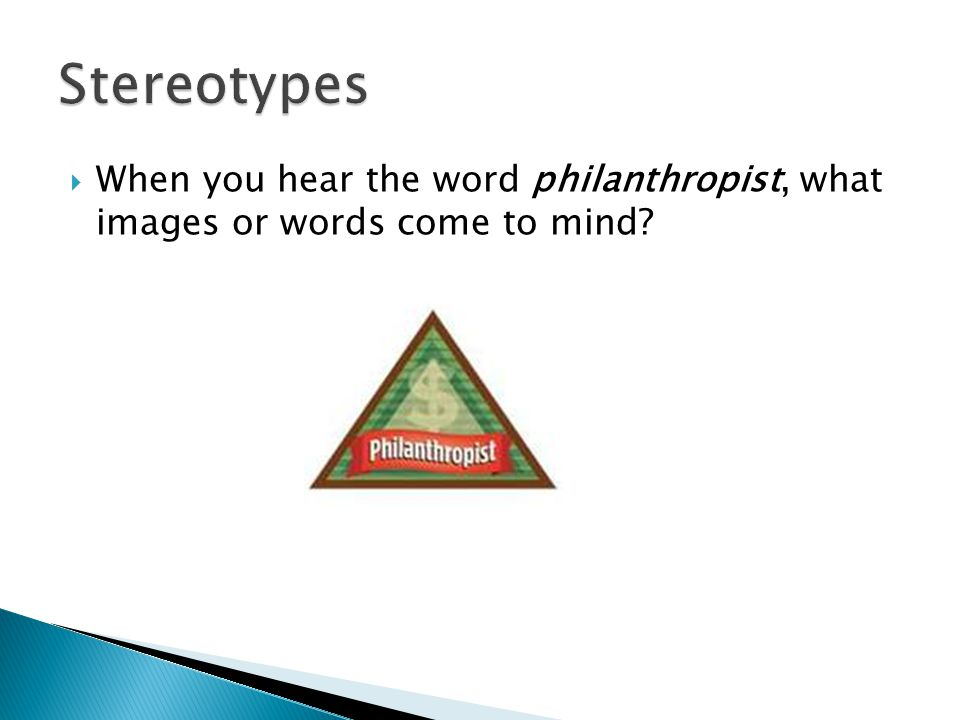  When you hear the word philanthropist, what images or words come to mind?