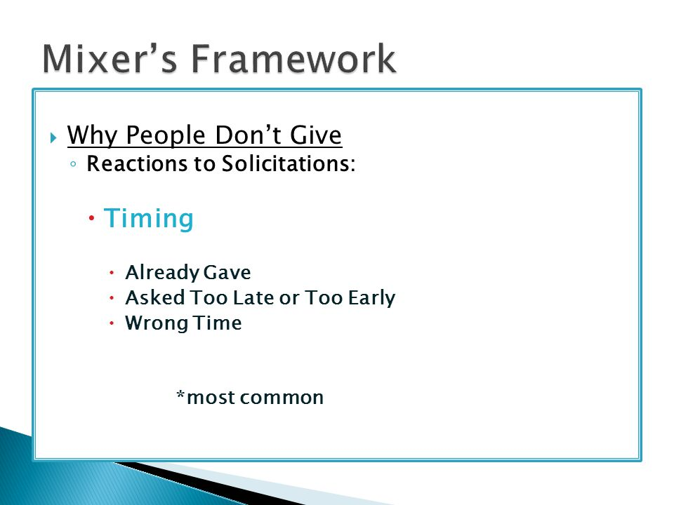  Why People Don't Give ◦ Reactions to Solicitations:  Timing  Already Gave  Asked Too Late or Too Early  Wrong Time *most common