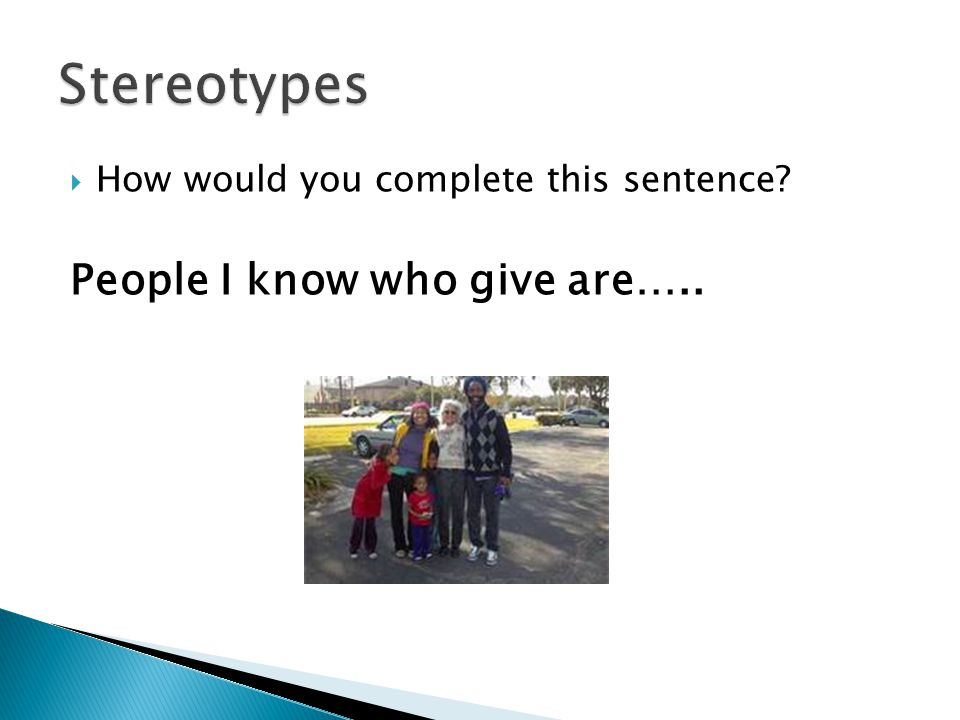  How would you complete this sentence People I know who give are…..