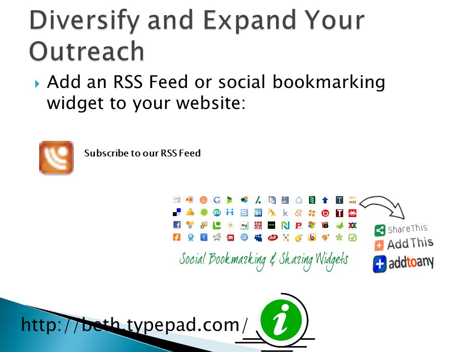  Add an RSS Feed or social bookmarking widget to your website: Subscribe to our RSS Feed http://beth.typepad.com/