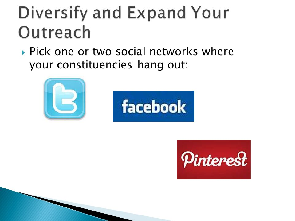  Pick one or two social networks where your constituencies hang out: