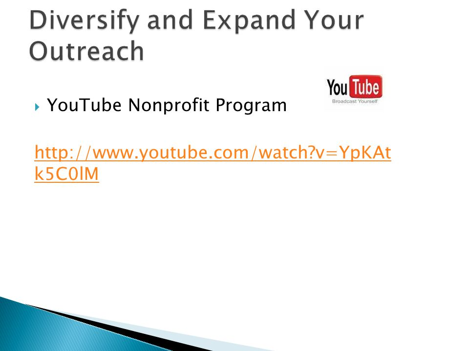  YouTube Nonprofit Program http://www.youtube.com/watch v=YpKAt k5C0lM
