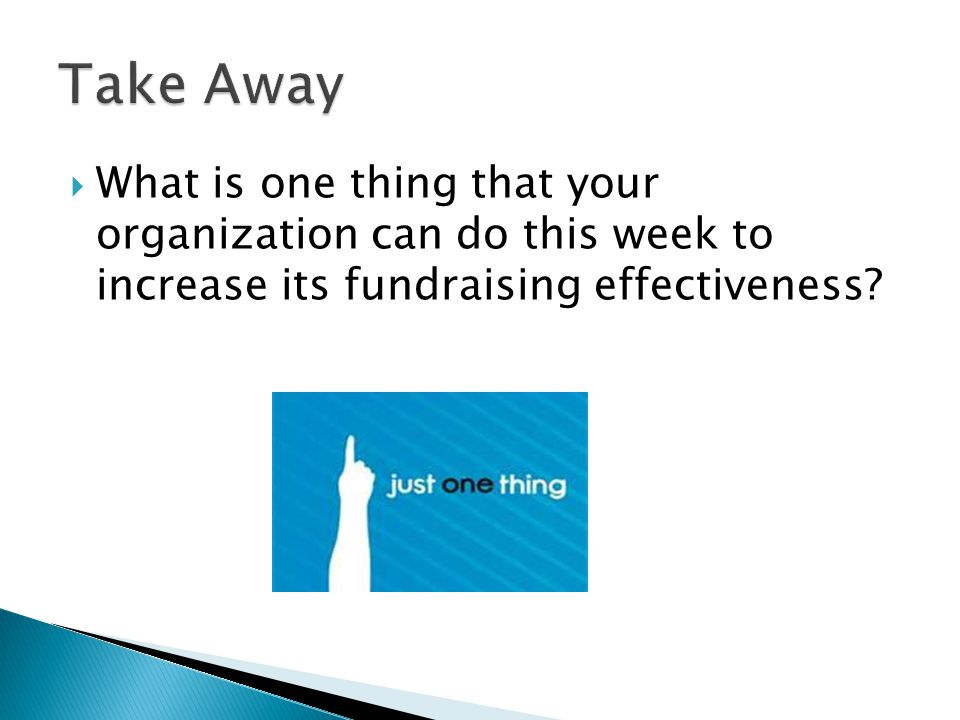  What is one thing that your organization can do this week to increase its fundraising effectiveness