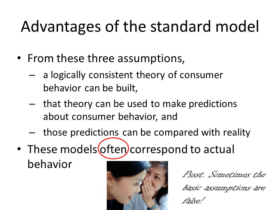Advantages of the standard model From these three assumptions, – a logically consistent theory of consumer behavior can be built, – that theory can be