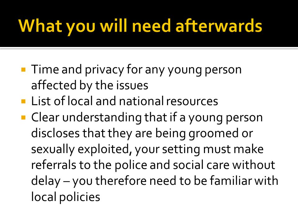  Time and privacy for any young person affected by the issues  List of local and national resources  Clear understanding that if a young person dis