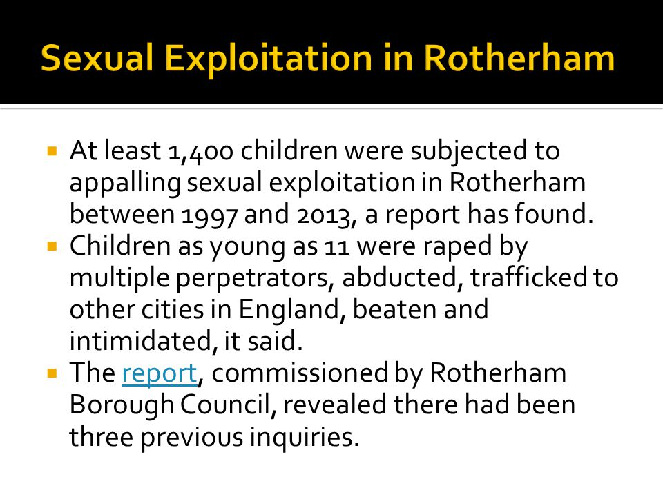  At least 1,400 children were subjected to appalling sexual exploitation in Rotherham between 1997 and 2013, a report has found.  Children as young