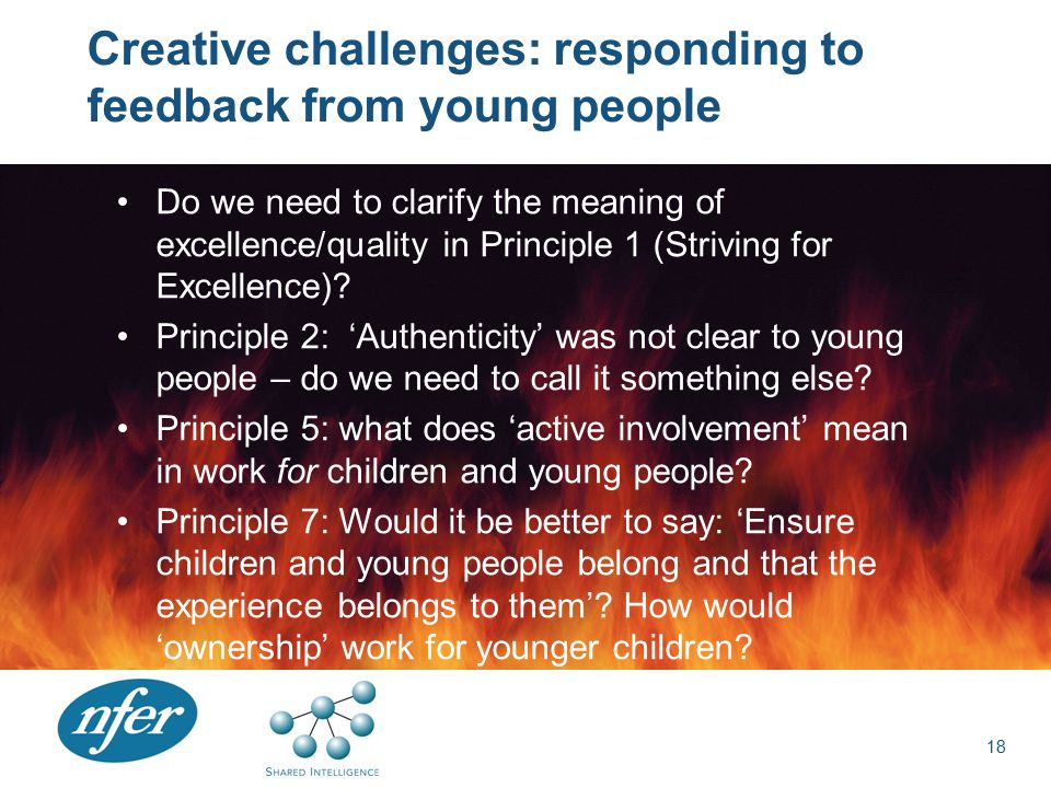Creative challenges: responding to feedback from young people Do we need to clarify the meaning of excellence/quality in Principle 1 (Striving for Excellence).