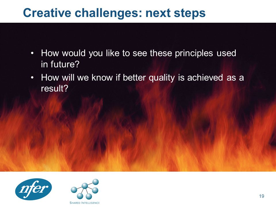Creative challenges: next steps How would you like to see these principles used in future.