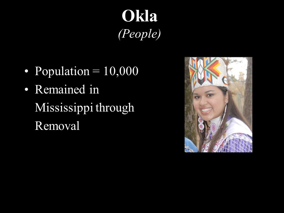 Okla (People) Population = 10,000 Remained in Mississippi through Removal