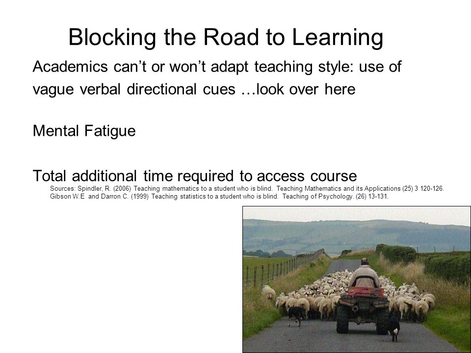 Blocking the Road to Learning Academics can't or won't adapt teaching style: use of vague verbal directional cues …look over here Mental Fatigue Total additional time required to access course Sources: Spindler, R.