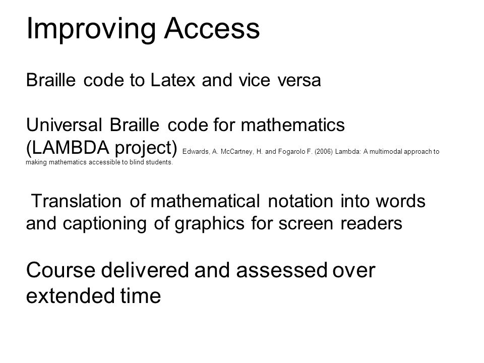 Improving Access Braille code to Latex and vice versa Universal Braille code for mathematics (LAMBDA project) Edwards, A.