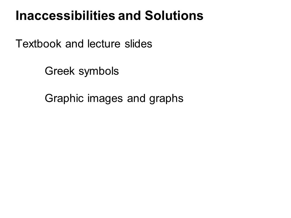 Inaccessibilities and Solutions Textbook and lecture slides Greek symbols Graphic images and graphs