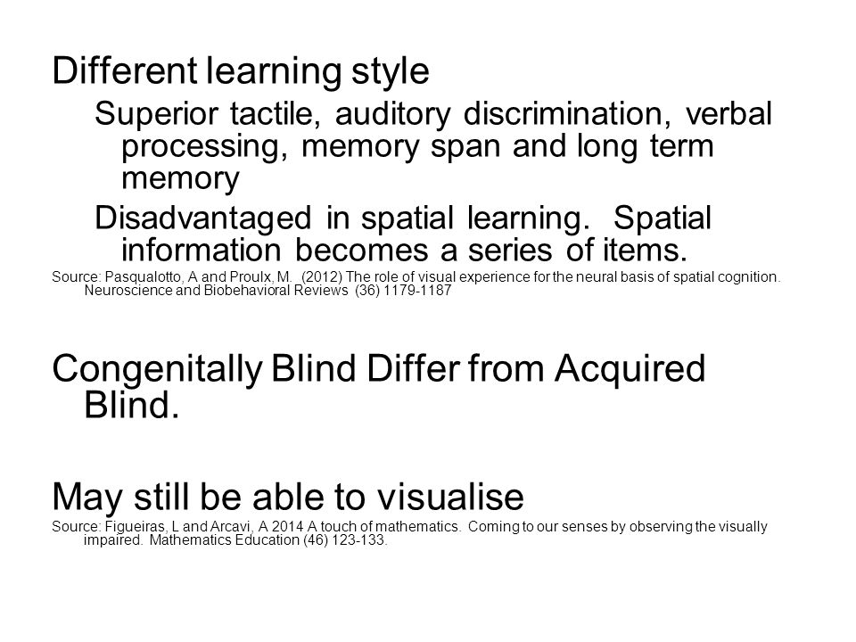 Different learning style Superior tactile, auditory discrimination, verbal processing, memory span and long term memory Disadvantaged in spatial learn