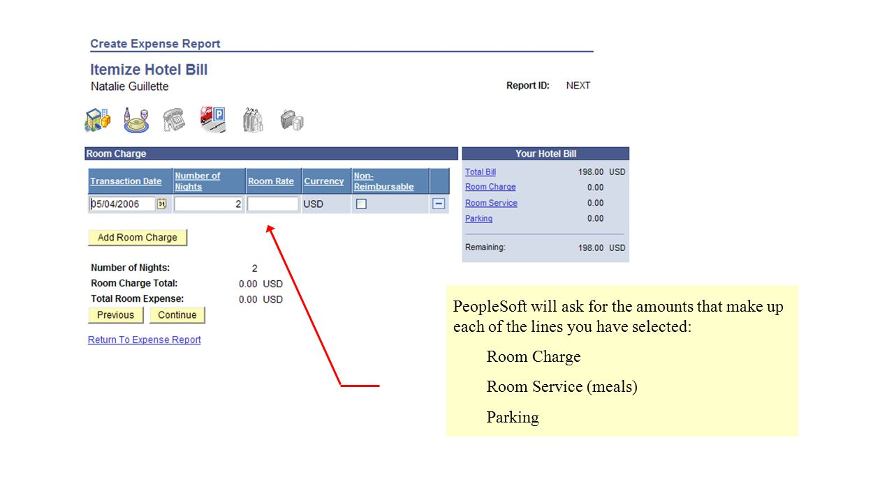 PeopleSoft will ask for the amounts that make up each of the lines you have selected: Room Charge Room Service (meals) Parking
