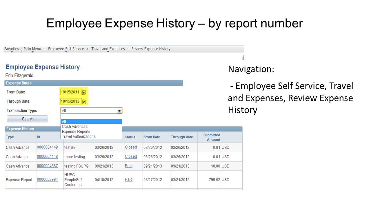 Employee Expense History – by report number Navigation: - Employee Self Service, Travel and Expenses, Review Expense History