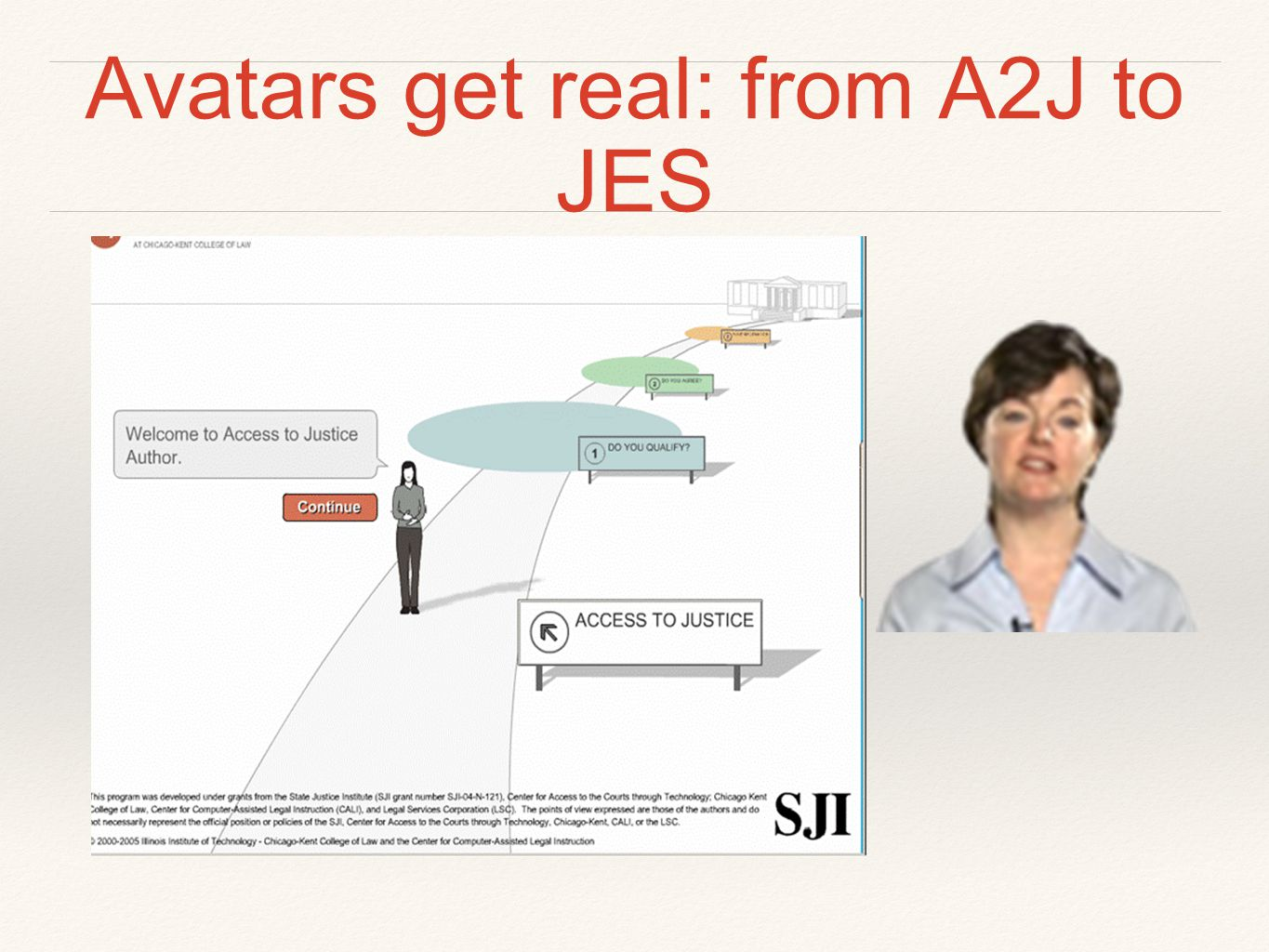 Avatars get real: from A2J to JES