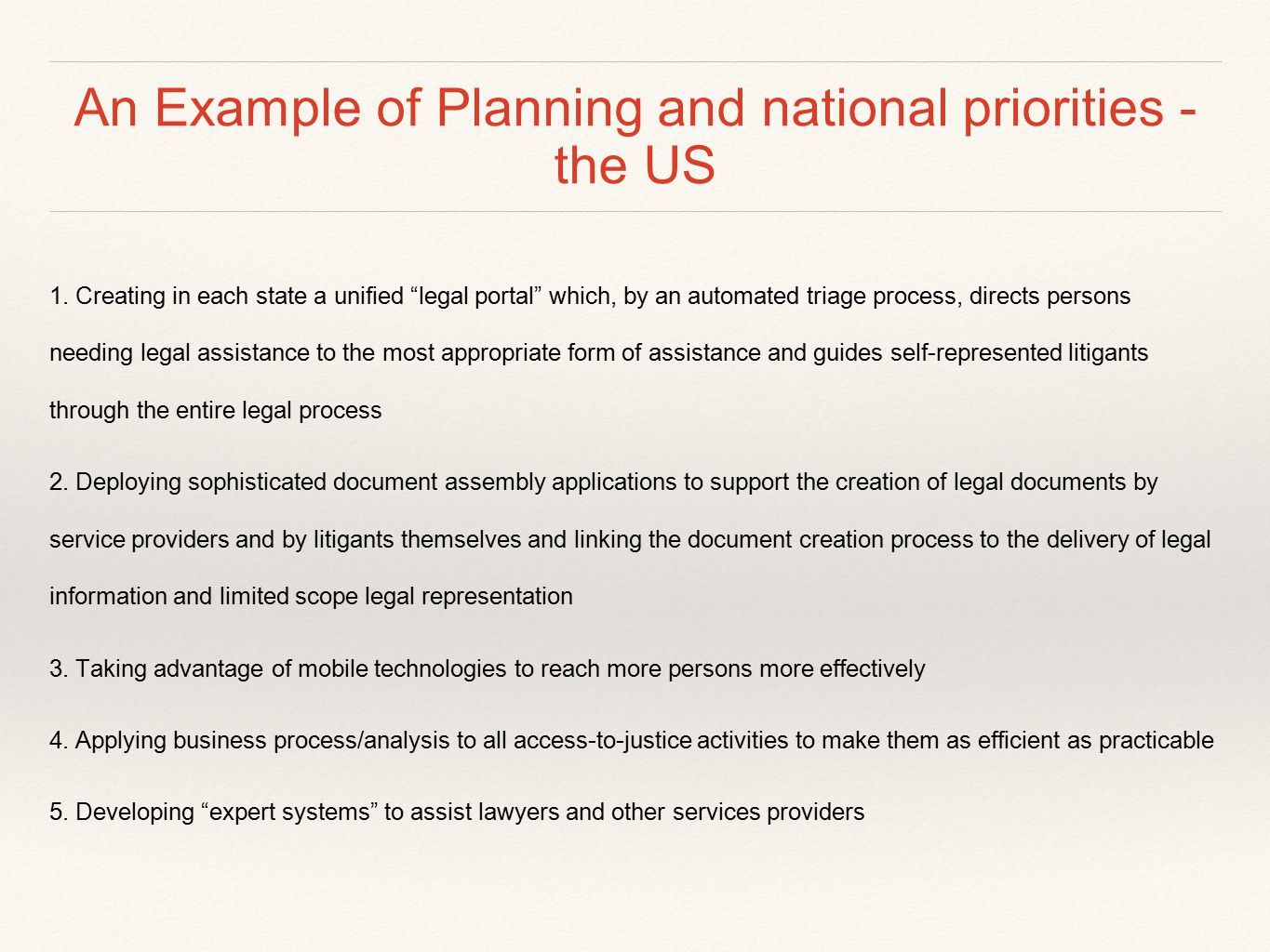 "An Example of Planning and national priorities - the US 1. Creating in each state a unified ""legal portal"" which, by an automated triage process, dire"