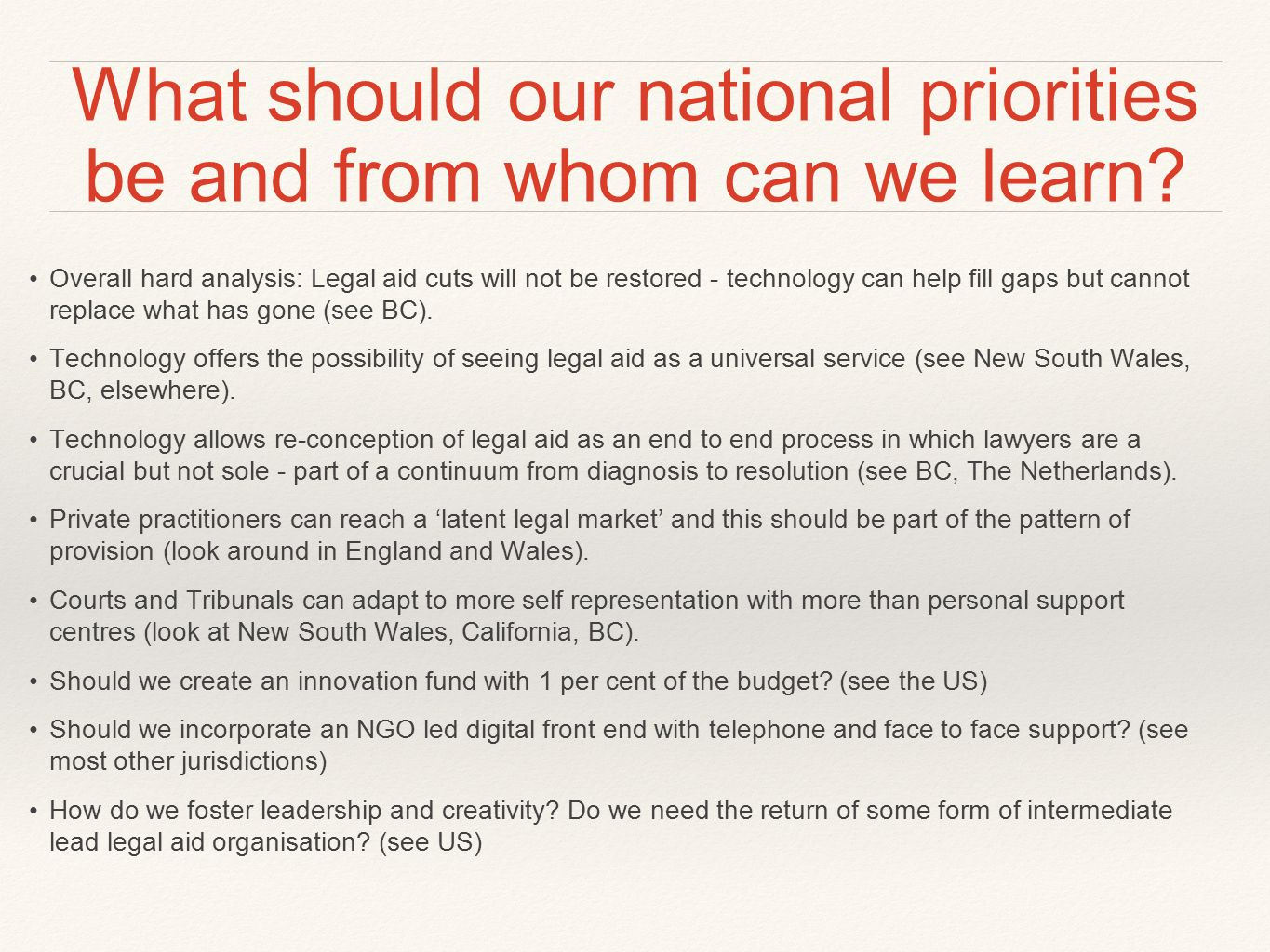 What should our national priorities be and from whom can we learn? Overall hard analysis: Legal aid cuts will not be restored - technology can help fi